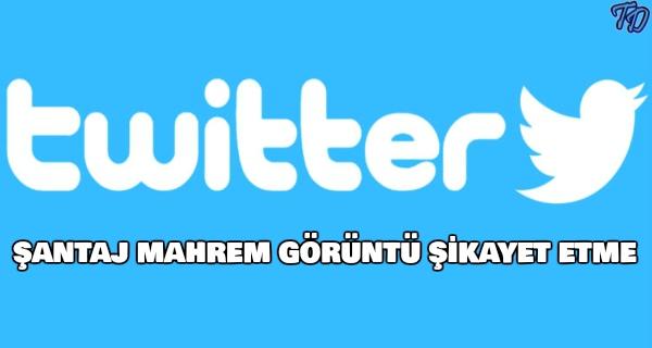 twitter-santaj-mahrem-goruntu-sikayeti-nasil-yapilir