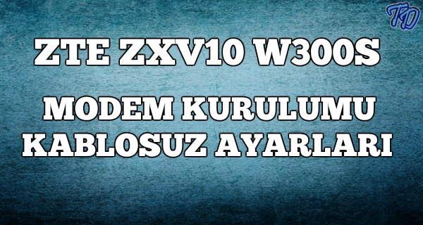 zte-w300s-modem-kurulumu