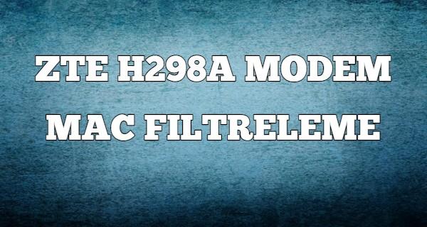 zte-h298a-modem-mac-filtreleme